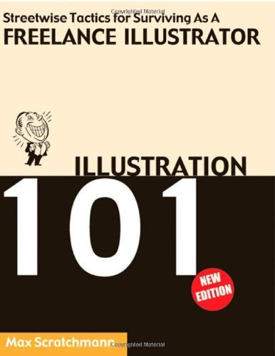 Illustration 101 - Streetwise Tactics for Surviving as a Freelance Illustrator by Max Scratchmann (2009-10-30)