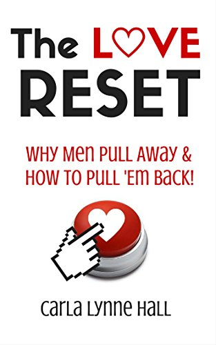 The Love Reset: Why Men Pull Away and How to Pull 'Em Back eBook