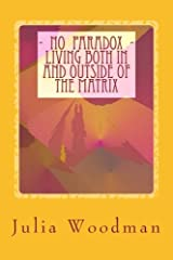 No Paradox - Living Both In and Outside Of the Matrix: Through Consciously Evolving Our Consciousness [ Theory, Exploration, Tools ] Paperback