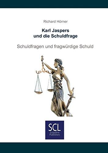 Karl Jaspers und die Schuldfrage: Schuldfragen und fragwürdige Schuld