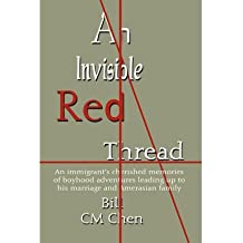 [ AN INVISIBLE RED THREAD: AN IMMIGRANT'S CHERISHED MEMORIES OF BOYHOOD ADVENTURES LEADING UP TO HIS MARRIAGE AND AMERASIAN FAMILY ] An Invisible Red Thread: An Immigrant's Cherished Memories of Boyhood Adventures Leading Up to His Marriage and Amerasian Family By Chen, Bill CM ( Author ) May-2011 [ Paperback ]