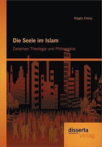 Die Seele im Islam: Zwischen Theologie und Philosophie
