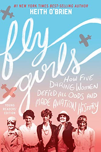 Fly Girls Young Readers' Edition: How Five Daring Women Defied All Odds and Made Aviation History (English Edition)
