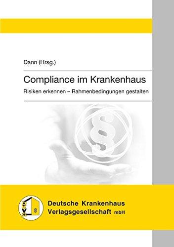 Compliance im Krankenhaus: Risiken erkennen - Rahmenbedingungen gestalten