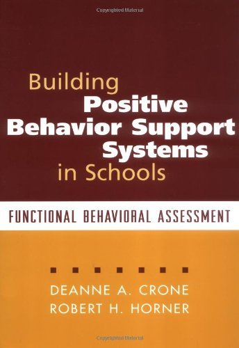 Building Positive Behavior Support Systems in Schools: Functional Behavioral Assessment by Deanne A. Crone (2003-01-28)