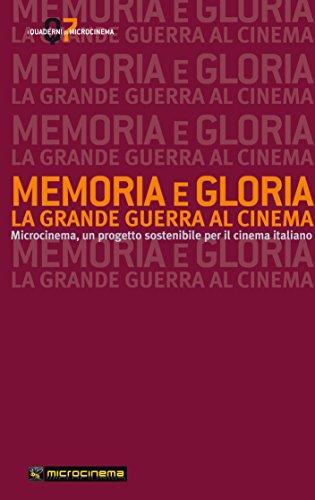 MEMORIA E GLORIA: LA GRANDE GUERRA AL CINEMA (I QUADERNI DI MICROCINEMA Vol. 7)
