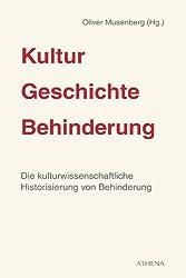 Kultur - Geschichte - Behinderung, Band 1: Die kulturwissenschaftliche Historisierung von Behinderung (Kultur – Geschichte – Behinderung) (German Edition)