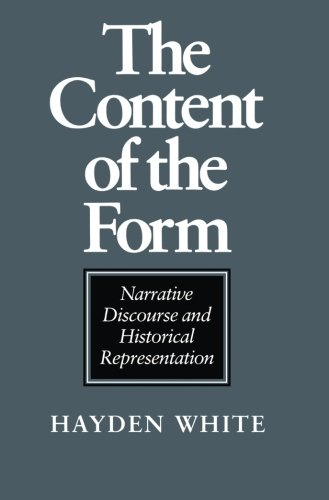 The Content of the Form: Narrative Discourse and Historical Representation por Hayden White
