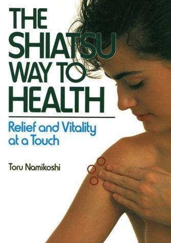 Shiatsu Way to Health: Relief and Vitality at a Touch by Toru Namikoshi (1988-06-01) par Toru Namikoshi; Ttoru Namikoshi