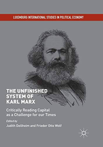The Unfinished System of Karl Marx: Critically Reading Capital as a Challenge for our Times (Luxemburg International Studies in Political Economy)