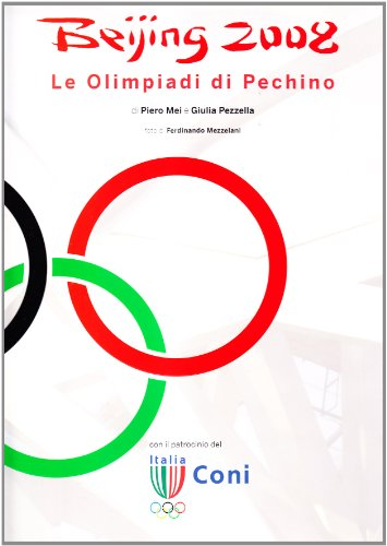 Beijing 2008. Le Olimpiadi di Pechino. Ediz. illustrata (Leonardo International) por Piero Mei