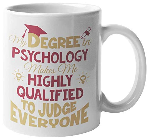 My Degree In Psychology Made Me Highly Qualified To Judge Everyone. Funny Coffee & Tea Gift Mug For Psychologists, Psychiatrists, Medical Practitioners, Doctors, Degree Holder, Women And Men (11oz)