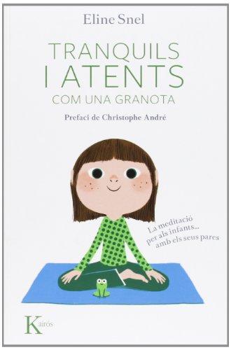 Tranquils I Atents Com Una Granota. La Meditació Per Als Nens.Amb Pares (Psicología) por Eline Snel