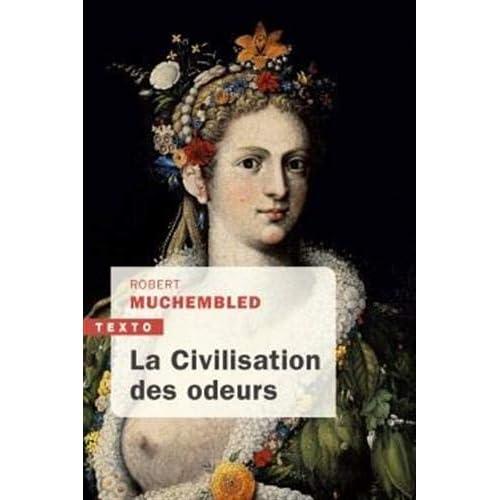La civilisation des odeurs : XVIe - début XIXe siècle