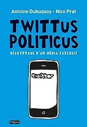 Twittus politicus : Décryptage d'un média explosif