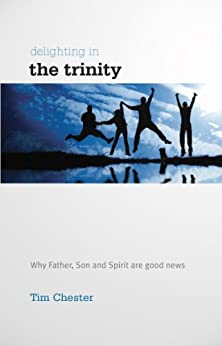 Delighting in the Trinity by [Chester, Tim]