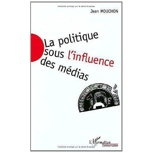 La politique sous l'influence des médias (Collection Communication et civilisation)