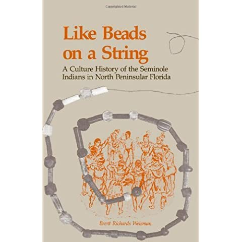 Like Beads on a String: A Culture History of the Seminole Indians in North Peninsular Florida by Weisman, Brent Richards (1989) Paperback