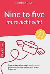 Nine-to-five muss nicht sein!: Eine unfehlbare Anleitung zu finanzieller Freiheit und sicherem Vermögensaufbau durch passives Einkommen (German Edition)
