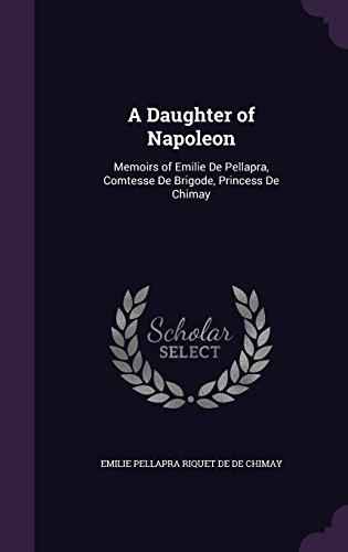 a-daughter-of-napoleon-memoirs-of-emilie-de-pellapra-comtesse-de-brigode-princess-de-chimay