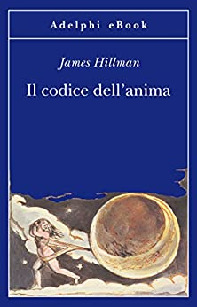 Il codice dell'anima (Opere di James Hillman Vol. 6) di [Hillman, James]