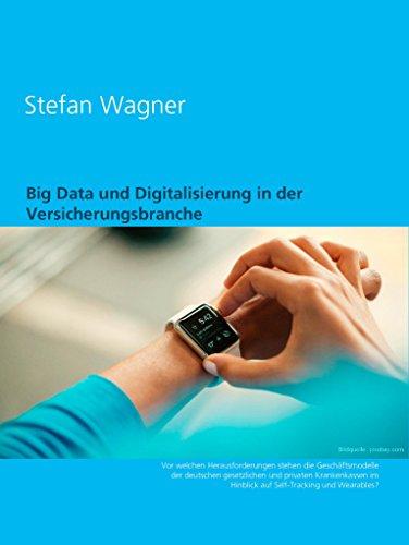 Big Data und Digitalisierung in der Versicherungsbranche: Self-Tracking und Wearables als Herausforderung für die Geschäftsmodelle der Krankenkassen
