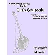 Chord-melody playing for the Irish Bouzouki: Eight Scottish and Irish tunes arranged for GDAD Irish Bouzouki. Music notation, tab, chords, and lyrics. (English Edition)