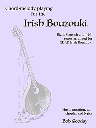 Chord-melody playing for the Irish Bouzouki: Eight Scottish and Irish tunes  arranged for GDAD Irish Bouzouki  Music notation, tab, chords, and lyrics