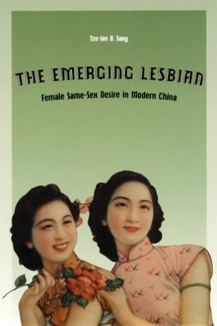 The Emerging Lesbian: Female Same-Sex Desire In Modern China (Worlds of Desire: The Chicago Series on Sexuality, Gender & Culture) by Tze-lan D Sang (15-Jan-2003) Paperback