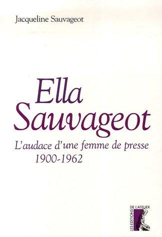 Ella Sauvageot : L'audace d'une femme de presse (1900-1962) par Jacqueline Sauvageot