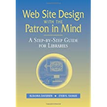 Web Site Design With the Patron in Mind: A Step-By-Step Guide for Libraries