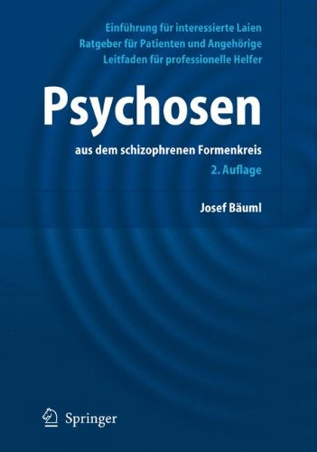 Psychosen: Aus dem schizophrenen Formenkreis (German Edition): Ein Ratgeber Fur Patienten Und Angehorige