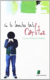 No te lamentes tanto, Carlitos par  Carlos Meneses Nebot