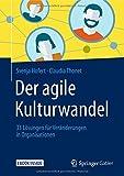 Der agile Kulturwandel: 33 Lösungen für Veränderungen in Organisationen