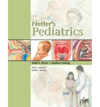 [(Netter's Pediatrics)] [ By (author) Todd Florin, By (author) Stephen Ludwig, By (author) Paul L. Aronson, By (author) Heidi C. Werner ] [July, 2011]