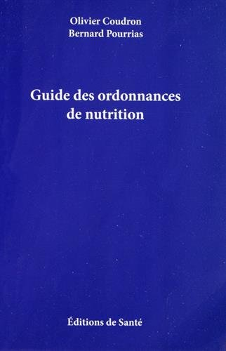 Guide des ordonnances de nutrition par Olivier Coudron, Bernard Pourrias