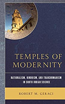Temples of Modernity: Nationalism, Hinduism, and Transhumanism in South Indian Science by [Geraci, Robert M.]