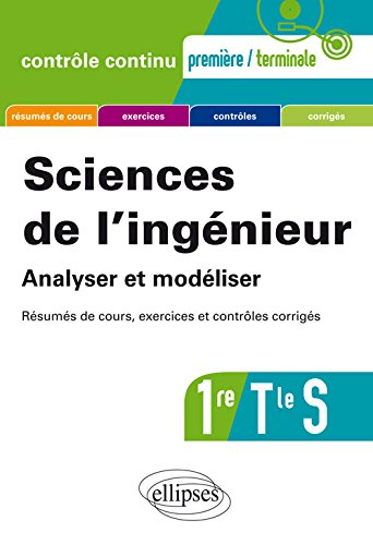 Sciences de l'Ingénieur Analyser et Modéliser 1re Tle S Resumés de Cours Exercices et Contrôles Corrigés