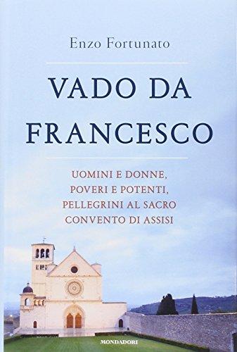 Vado da Francesco. Uomini e donne, poveri e potenti, pellegrini al Sacro Convento di Assisi