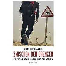 Zwischen den Grenzen: Zu Fuß durch Israel und Palästina