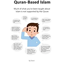 Quran-Based Islam: Much of what you've been taught about Islam is not supported by the Quran