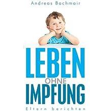 Leben ohne Impfung: Eltern berichten (German Edition) by Bachmair, Andreas (2012) Taschenbuch