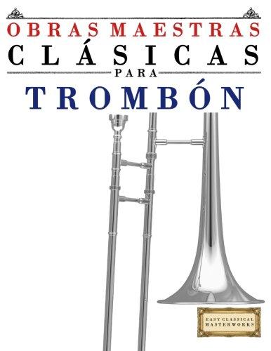 Obras Maestras Clásicas para Trombón: Piezas fáciles de Bach, Beethoven, Brahms, Handel, Haydn, Mozart, Schubert, Tchaikovsky, Vivaldi y Wagner - 9781499175257