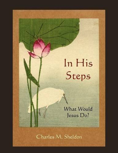 In His Steps: What Would Jesus Do? by Charles M. Sheldon (2010-09-22)