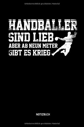 Handballer Sind Lieb - Aber Ab Neun Meter Gibt Es Krieg - Notizbuch: Lustiges Liniertes Handball Notizbuch. Tolle Zubehör & Handballerin und Handballer Geschenk Idee für Verein & Mannschaft. -