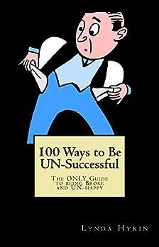 100 Ways to Be UN-Successful (English Edition) par [Hykin, Lynda]