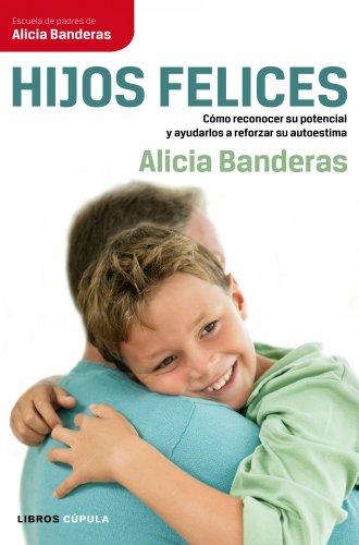 Hijos felices: Cómo reconocer su potencial y ayudarlos a reforzar su autoestima por Alicia Banderas