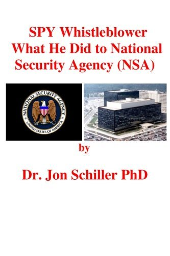 SPY Whistleblower What He Did to National Security Agency (NSA) by Dr Jon Schiller PhD (2013-07-23)