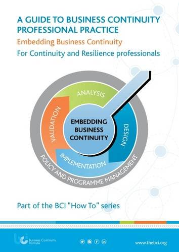 A Guide to Business Continuity Professional Practice: Embedding Business Continuity - for Continuity