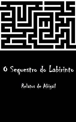 O Sequestro do Labirinto: Relatos de Abigail (Portuguese Edition) por Gabriel M. Melo